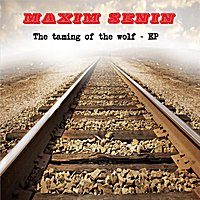 Maxim Senin, The Taming Of The Wolf EP