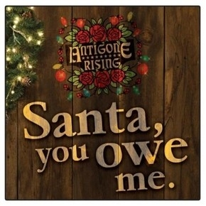 "ANTIGONE RISING POSTS ""SANTA, YOU OWE ME"""