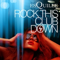 "ESQUILLE, ""Rock This Club Down"""