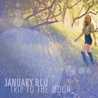 January Blu, Trip to the Moon