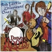 Rob Larkin & the Wayward Ones, Dogwood Roots