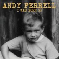 Andy Ferrell, I Was Born
