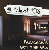 Patient 108, Preacher's Got The Gun