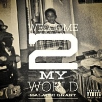 Malachi Grant, Welcome 2 My World
